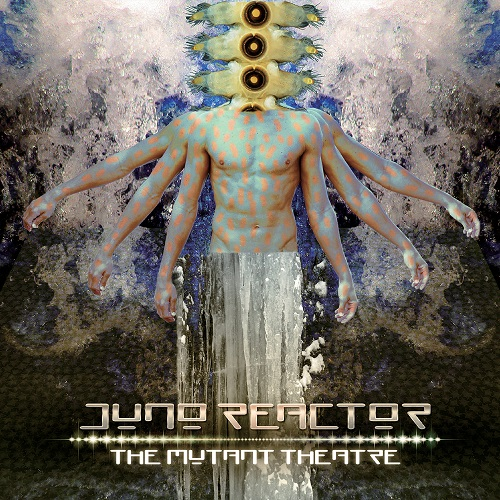 """JUNO REACTOR Reveals THE MUTANT THEATRE with """"LET'S TURN ON""""!"""